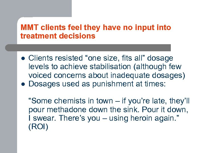 MMT clients feel they have no input into treatment decisions l l Clients resisted