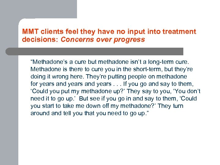 "MMT clients feel they have no input into treatment decisions: Concerns over progress ""Methadone's"