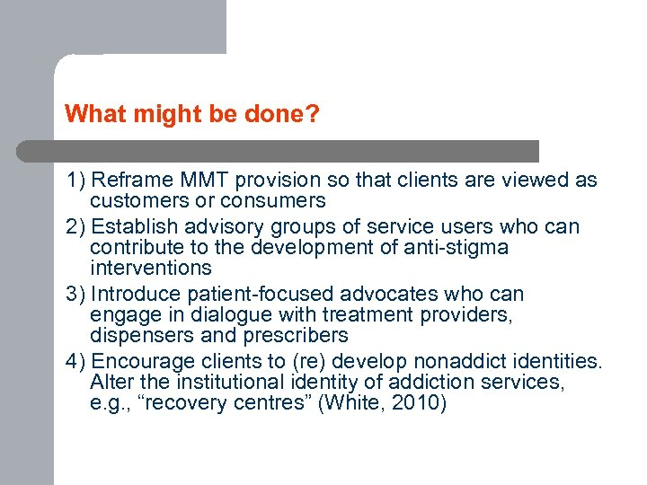 What might be done? 1) Reframe MMT provision so that clients are viewed as