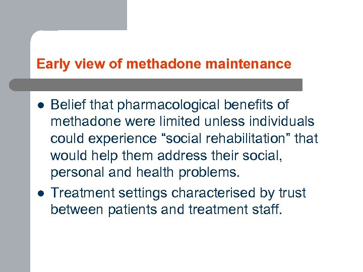 Early view of methadone maintenance l l Belief that pharmacological benefits of methadone were