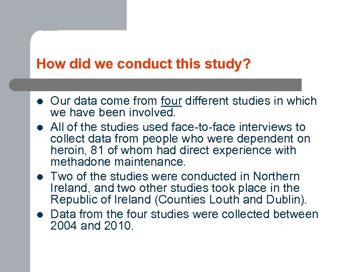 How did we conduct this study? l l Our data come from four different