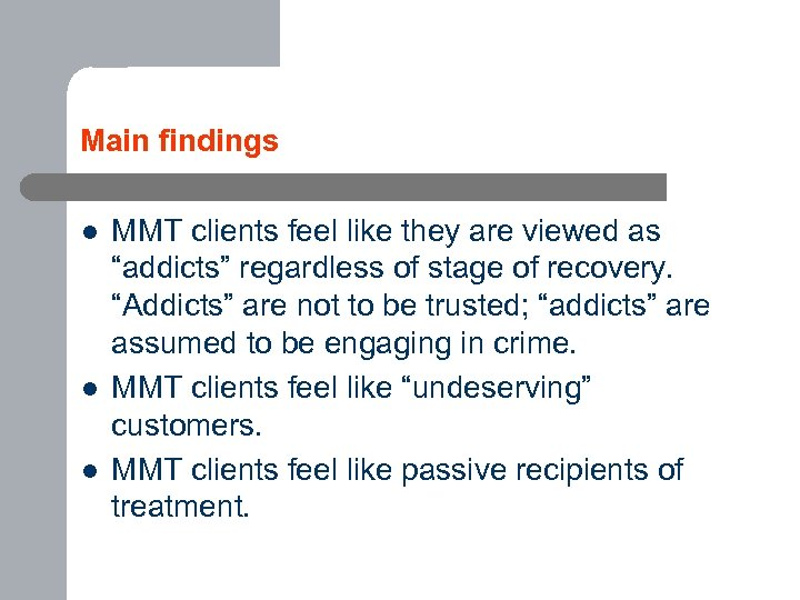 "Main findings l l l MMT clients feel like they are viewed as ""addicts"""