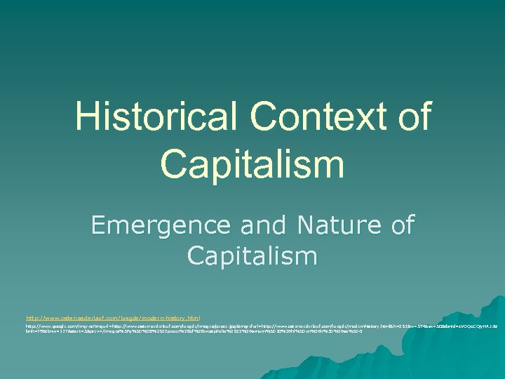 Historical Context of Capitalism Emergence and Nature of Capitalism http: //www. osterraederlauf. com/luegde/modern-history. html
