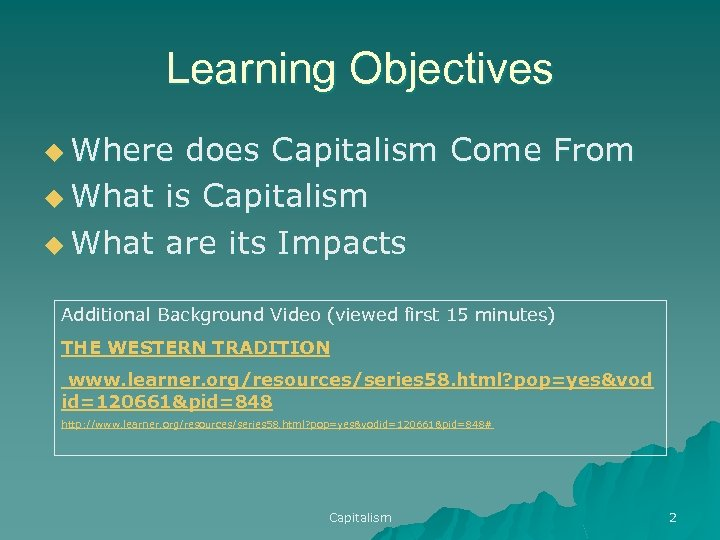 Learning Objectives u Where does Capitalism Come From u What is Capitalism u What