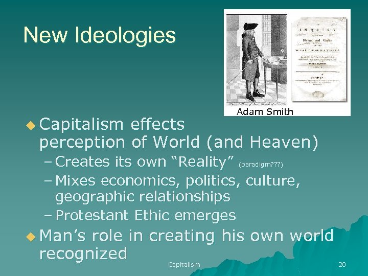 New Ideologies u Capitalism effects Adam Smith perception of World (and Heaven) – Creates