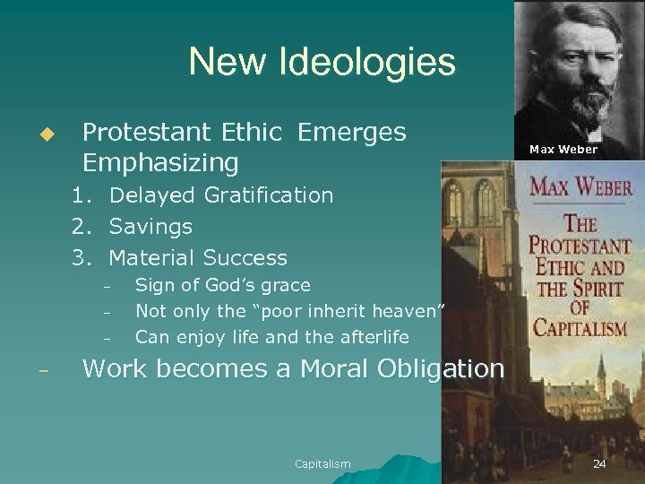 New Ideologies u Protestant Ethic Emerges Emphasizing 1. 2. 3. Delayed Gratification Savings Material