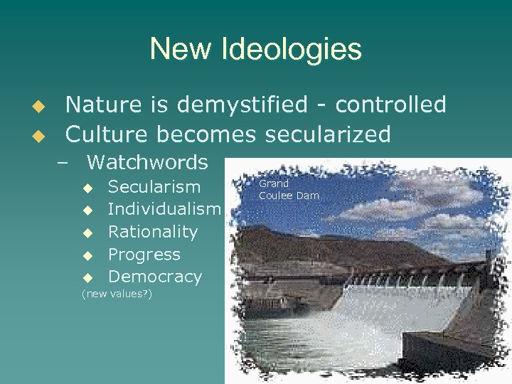New Ideologies u u Nature is demystified - controlled Culture becomes secularized – Watchwords