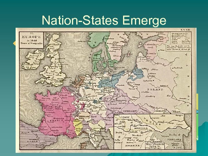 Nation-States Emerge u Peace of Westphalia, 1648 recognizes the Nation-State as primary unit of