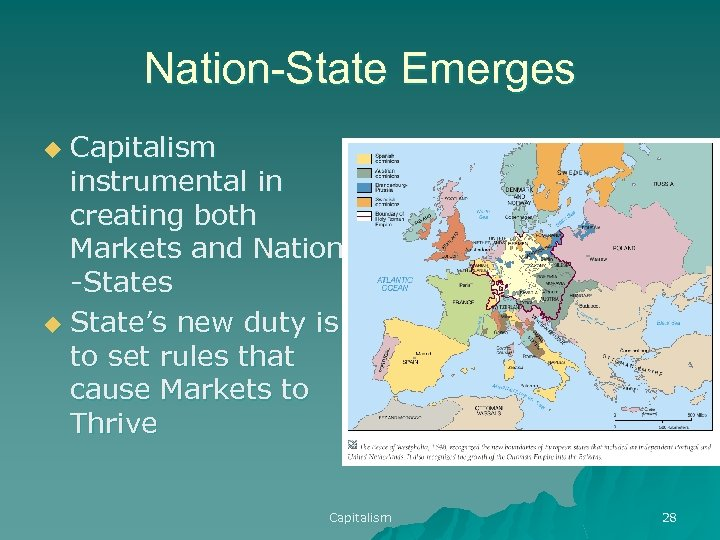 Nation-State Emerges Capitalism instrumental in creating both Markets and Nation -States u State's new