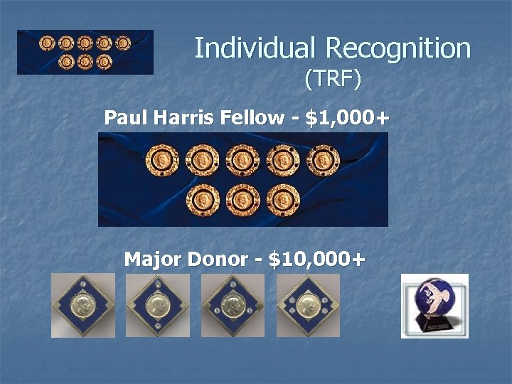 Individual Recognition (TRF) Paul Harris Fellow - $1, 000+ Major Donor - $10, 000+