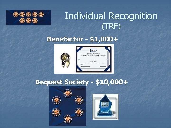 Individual Recognition (TRF) Benefactor - $1, 000+ Bequest Society - $10, 000+