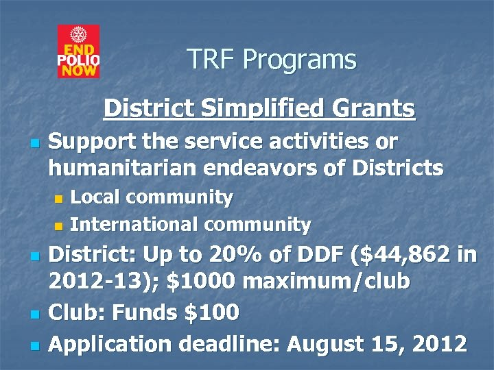 TRF Programs District Simplified Grants n Support the service activities or humanitarian endeavors of