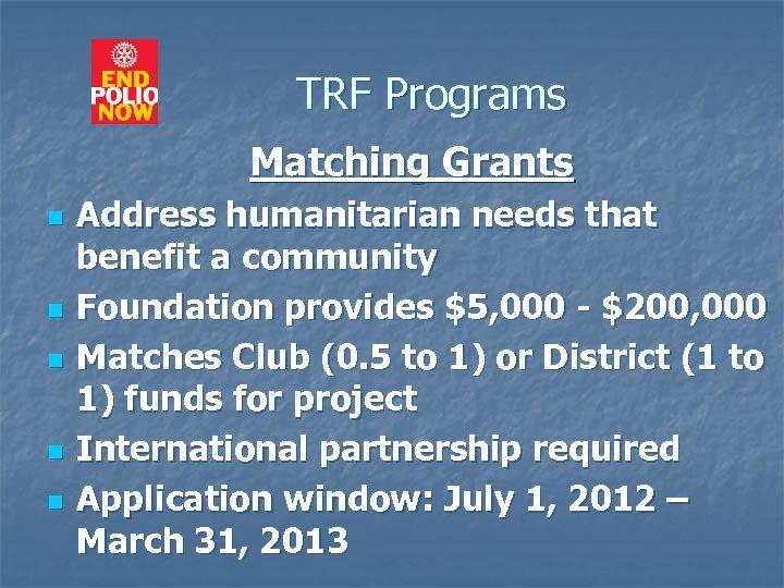 TRF Programs Matching Grants n n n Address humanitarian needs that benefit a community