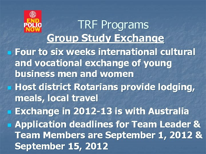 TRF Programs Group Study Exchange n n Four to six weeks international cultural and