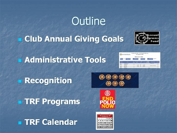 Outline n Club Annual Giving Goals n Administrative Tools n Recognition n TRF Programs