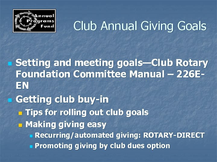 Club Annual Giving Goals n n Setting and meeting goals—Club Rotary Foundation Committee Manual