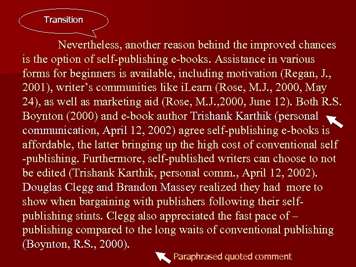 Transition Nevertheless, another reason behind the improved chances is the option of self-publishing e-books.
