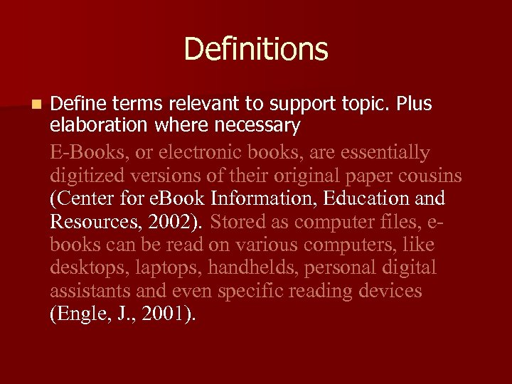 Definitions n Define terms relevant to support topic. Plus elaboration where necessary E-Books, or