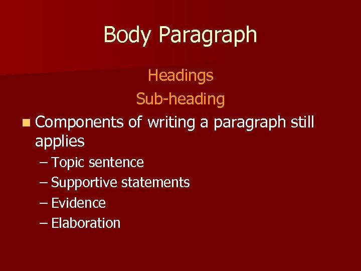 Body Paragraph Headings Sub-heading n Components of writing a paragraph still applies – Topic