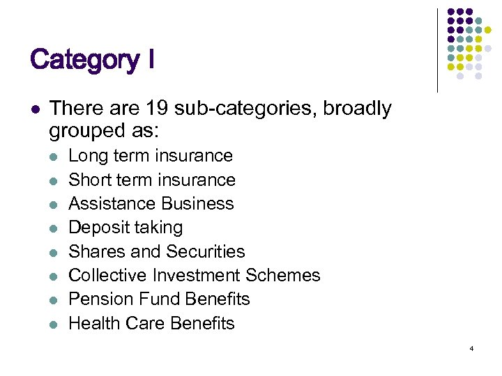 Category I l There are 19 sub-categories, broadly grouped as: l l l l