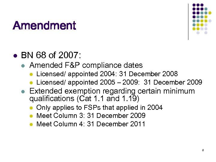Amendment l BN 68 of 2007: l Amended F&P compliance dates l l l