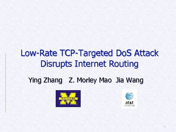 Low-Rate TCP-Targeted Do. S Attack Disrupts Internet Routing Ying Zhang Z. Morley Mao Jia