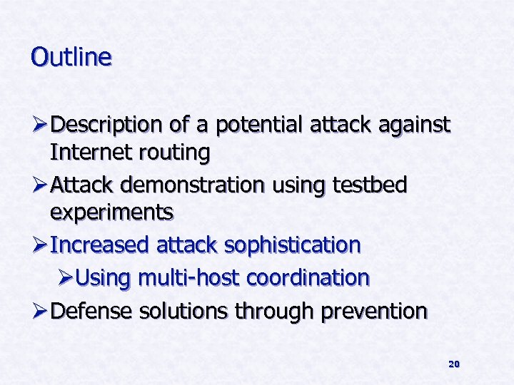 Outline Ø Description of a potential attack against Internet routing Ø Attack demonstration using