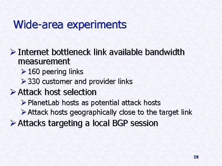 Wide-area experiments Ø Internet bottleneck link available bandwidth measurement Ø 160 peering links Ø