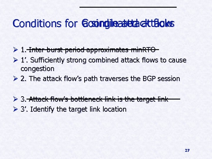 a single attack flow Conditions for Coordinated attacks Ø 1. Inter-burst period approximates min.