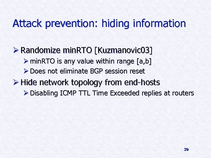 Attack prevention: hiding information Ø Randomize min. RTO [Kuzmanovic 03] Ø min. RTO is