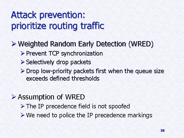 Attack prevention: prioritize routing traffic Ø Weighted Random Early Detection (WRED) Ø Prevent TCP