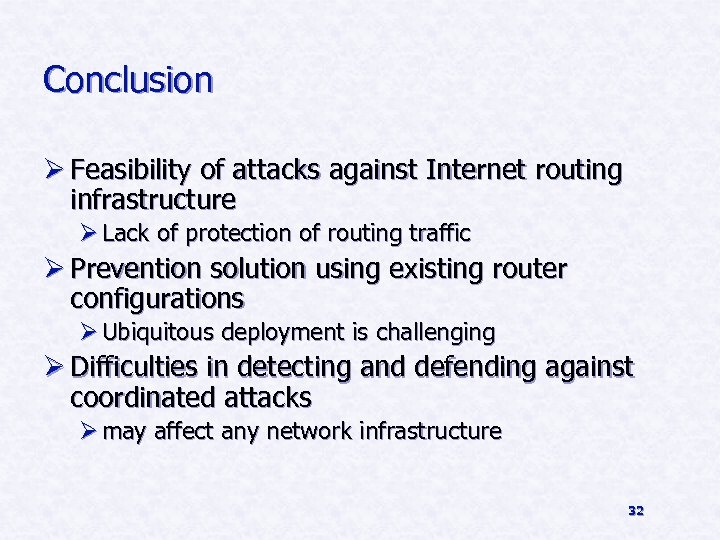 Conclusion Ø Feasibility of attacks against Internet routing infrastructure Ø Lack of protection of