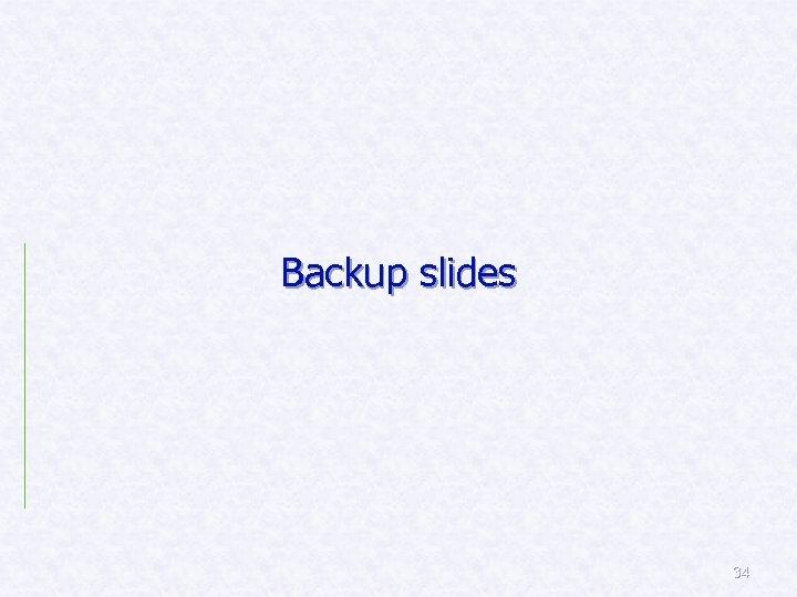 Backup slides 34