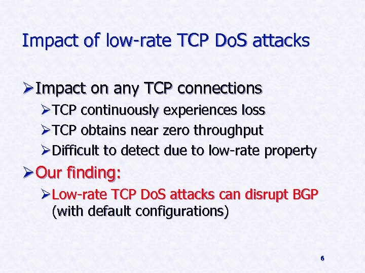 Impact of low-rate TCP Do. S attacks Ø Impact on any TCP connections ØTCP