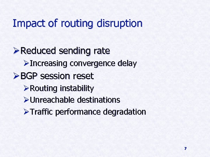 Impact of routing disruption Ø Reduced sending rate ØIncreasing convergence delay Ø BGP session