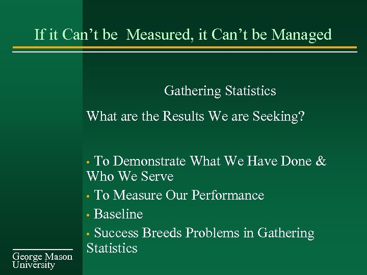 If it Can't be Measured, it Can't be Managed Gathering Statistics What are the