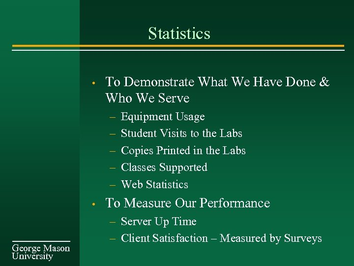 Statistics • To Demonstrate What We Have Done & Who We Serve – –