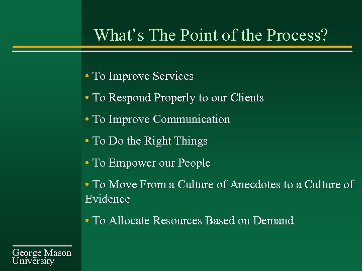 What's The Point of the Process? • To Improve Services • To Respond Properly
