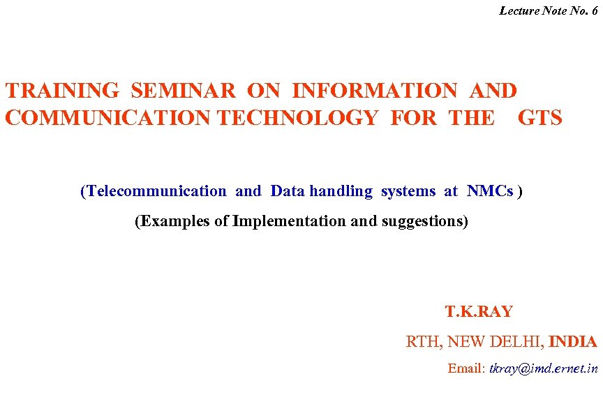 Lecture Note No. 6 TRAINING SEMINAR ON INFORMATION AND COMMUNICATION TECHNOLOGY FOR THE GTS
