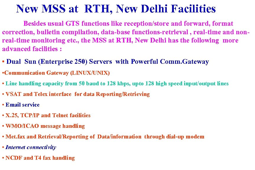 New MSS at RTH, New Delhi Facilities Besides usual GTS functions like reception/store and