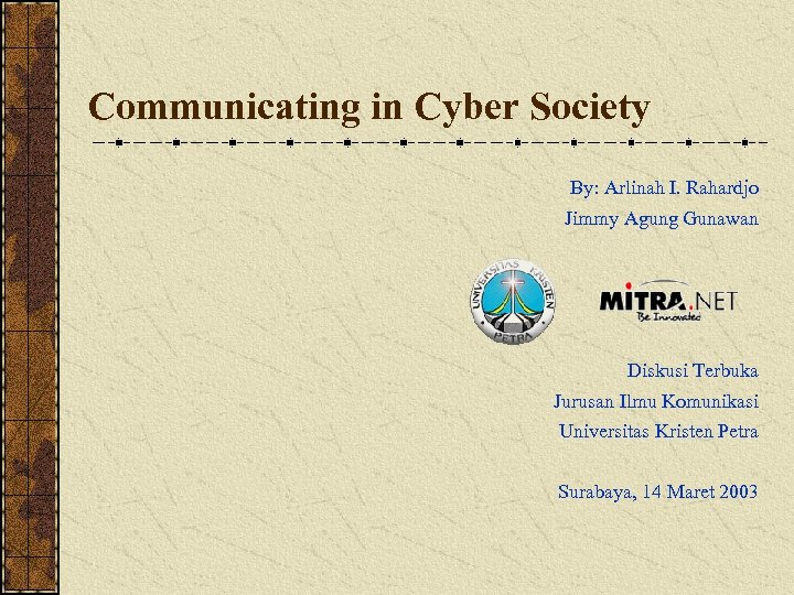 Communicating in Cyber Society By: Arlinah I. Rahardjo Jimmy Agung Gunawan Diskusi Terbuka Jurusan
