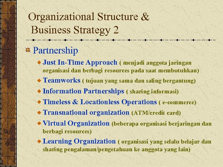 Organizational Structure & Business Strategy 2 Partnership Just In-Time Approach ( menjadi anggota jaringan