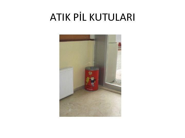 ATIK PİL KUTULARI