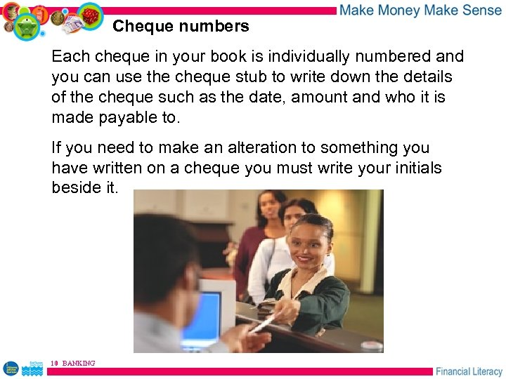 Cheque numbers Each cheque in your book is individually numbered and you can