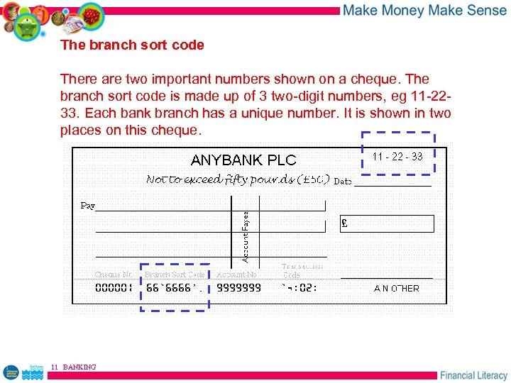 The branch sort code There are two important numbers shown on a cheque. The