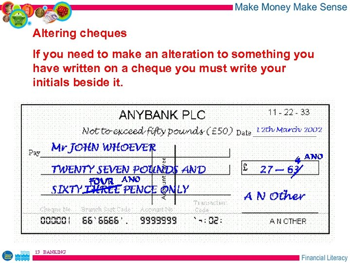 Altering cheques If you need to make an alteration to something you have written
