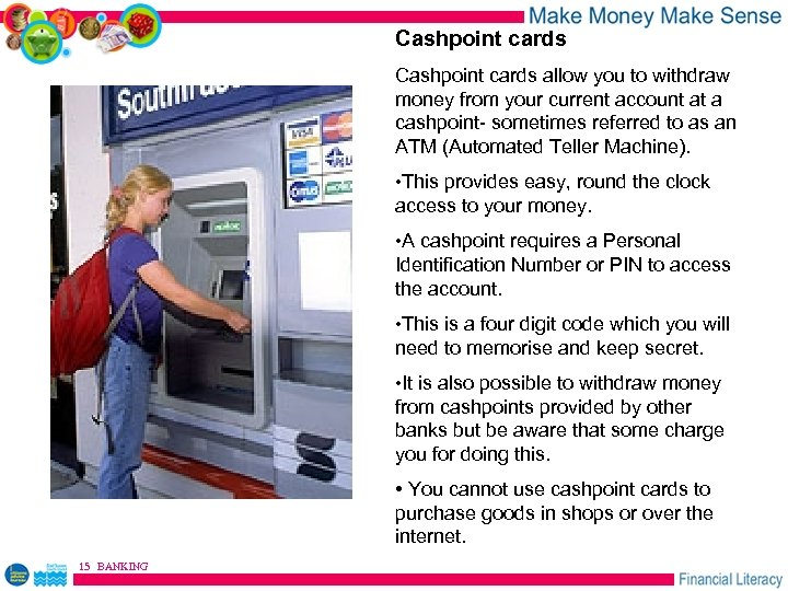Cashpoint cards allow you to withdraw money from your current account at a cashpoint-