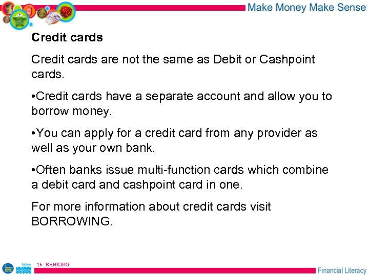 Credit cards are not the same as Debit or Cashpoint cards. • Credit cards