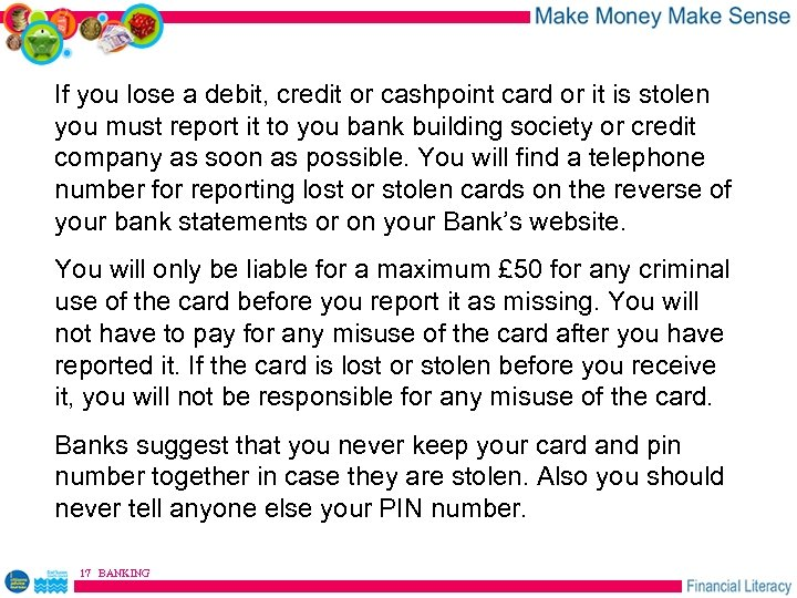 If you lose a debit, credit or cashpoint card or it is stolen you