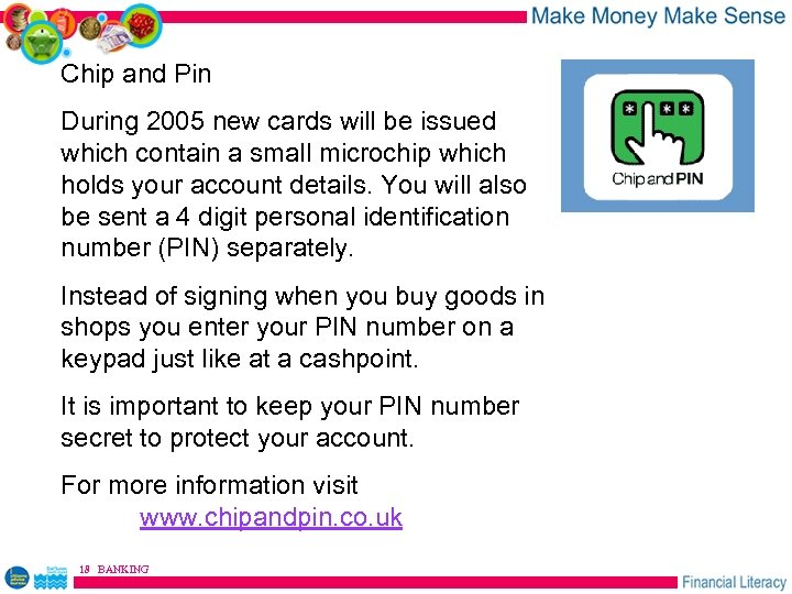 Chip and Pin During 2005 new cards will be issued which contain a small
